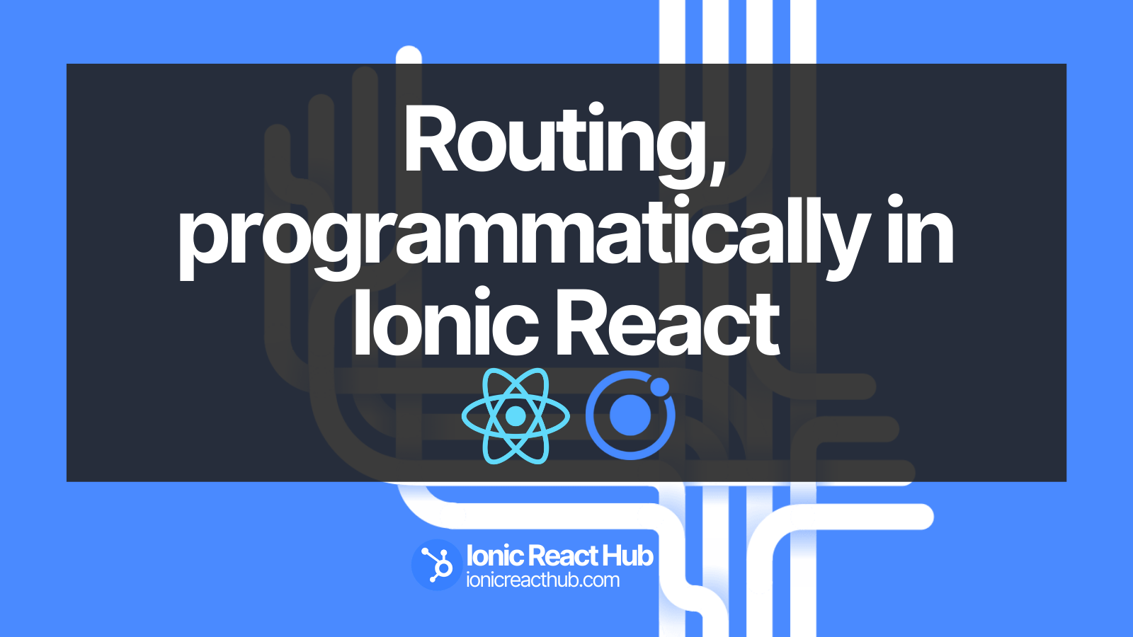 Ionic React Hub Blog - Routing, programmatically in Ionic React
